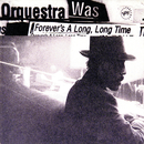 Forever's A Long, Long Time/Orquestra Was