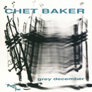 Grey December/Chet Baker