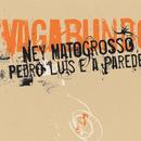 Vagabundo/Ney Matogrosso, Pedro Luis E A Parede