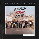 Fetch Your Life (feat. Msaki)/Prince Kaybee