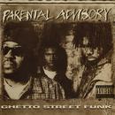 Ghetto Street Funk/Parental Advisory