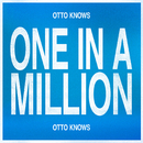 One In A Million/Otto Knows