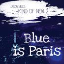 Kind Of New 2: Blue Is Paris/Jason Miles
