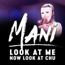 Look At Me Now Look At Chu/Mani