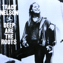 Deep Are The Roots/Tracy Nelson