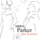 Charlie Parker For Lovers/Charlie Parker