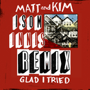Glad I Tried (Isom Innis Remix)/Matt and Kim