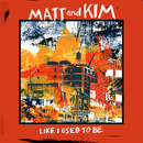 Like I Used To Be/Matt and Kim