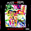 ALMOST EVERYDAY/Matt and Kim