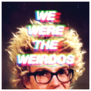 WE WERE THE WEIRDOS/Matt and Kim