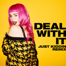 Deal With It (Just Kiddin Remix)/GIRLI