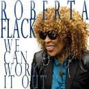 We Can Work It Out/Roberta Flack