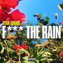 Fuck The Rain/Ryan Adams