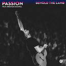 Behold The Lamb (feat. Kristian Stanfill)/Passion