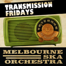 Transmission Friday's/Melbourne Ska Orchestra
