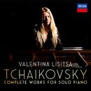 Tchaikovsky: The Complete Solo Piano Works/Valentina Lisitsa