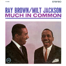 Much In Common/Ray Brown, Milt Jackson