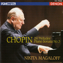 Chopin: 24 Preludes, Piano Sonata No. 3/Nikita Magaloff