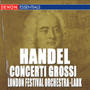 Handel: Concerti Grossi Op. 6 Nos. 1 - 4/Sidney Lark, London Festival Orchestra
