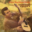 I Love You More Today/Conway Twitty