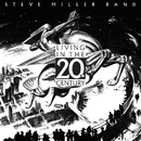 Living In The 20th Century/Steve Miller Band