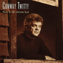 House On Old Lonesome Road/Conway Twitty