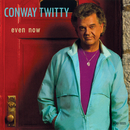 Even Now/Conway Twitty