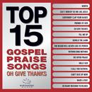 Top 15 Gospel Praise Songs - Oh Give Thanks/Maranatha! Gospel
