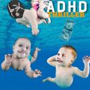 Thriller/ADHD