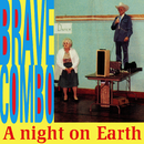 A Night On Earth/Brave Combo