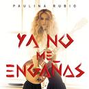 Ya No Me Engañas/Paulina Rubio