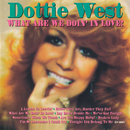 What Are We Doin' In Love!/Dottie West