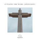 O Praise The Name (Anástasis) (feat. Adam Smucker)/Maranatha! Music