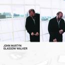 Glasgow Walker/John Martyn