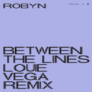 Between The Lines (Louie Vega Remix)/Robyn