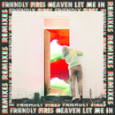 Heaven Let Me In (Remixes)/Friendly Fires