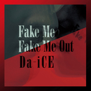 FAKE ME FAKE ME OUT/Da-iCE
