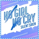 NO GIRL NO CRY (SILENT SIREN ver.)/Silent Siren