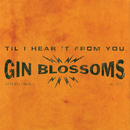 Til I Hear It From You/Gin Blossoms