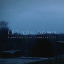 Let You Down (Piano Version)/Tommee Profitt