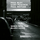 When Will The Blues Leave (Live at Aula Magna STS, Lugano-Trevano / 1999)/Paul Bley, Gary Peacock, Paul Motian