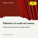 Palestrina: La cruda mia nemica/Alessandro Moreschi