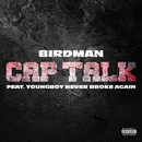 Cap Talk (feat. YoungBoy Never Broke Again)/Birdman