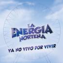 Ya No Vivo Por Vivir/La Energia Norteña