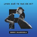 ¿Por Qué Te Vas De Mí?/Remmy Valenzuela
