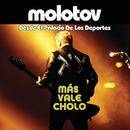 Más Vale Cholo (Desde El Palacio De Los Deportes)/Molotov