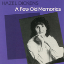 A Few Old Memories/Hazel Dickens