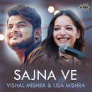 Sajna Ve/Vishal Mishra, Lisa Mishra
