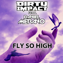 Fly So High (feat. Daniel Merano)/Dirty Impact