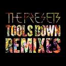 Tools Down (Remixes)/The Presets
